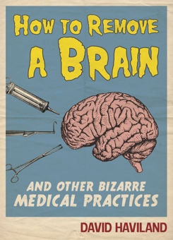 How-to-remove-a-brain-and-other-bizarre-medical-practices